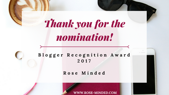 Blogger Recognition Award 2017- nominated Rose Minded, mental health blog