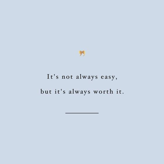 Instagram Worthy Encouragement Quotes | it's not always easy, but it's worth it | mental health quotes