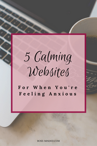 calming websites for anxiety during the holidays, anxious, stress, relaxing, rose-minded, self-care, mental health, mental illness, anxiety disorders
