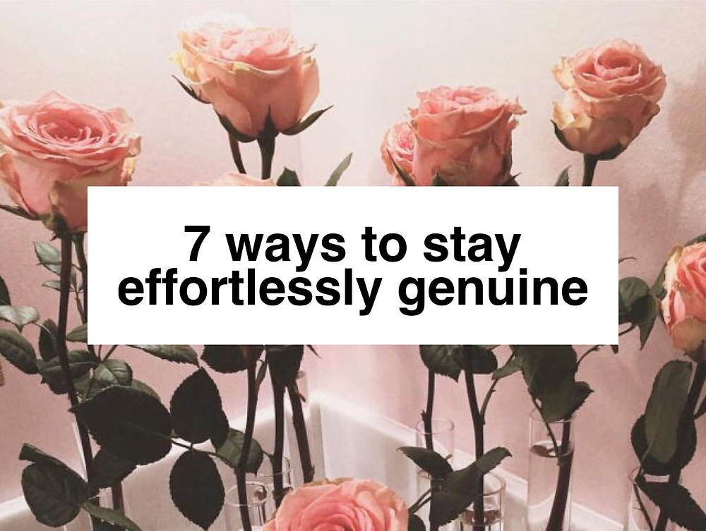 7 ways to stay effortlessly genuine