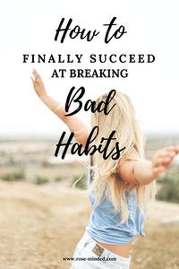 how to break bad habits for good, long term solutions, mental health, behavior change