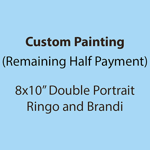 "8x10"" Ringo and Brandi (Remaining Half Payment)"