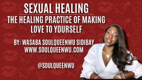 SEXUAL HEALING: THE HEALING PRACTICE OF MAKING LOVE TO YOURSELF