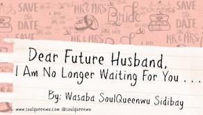 Dear Future Husband, I Am No Longer Waiting For You. . .