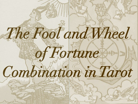 The FOOL and WHEEL of FORTUNE Tarot Combination in Love, Work and Finances