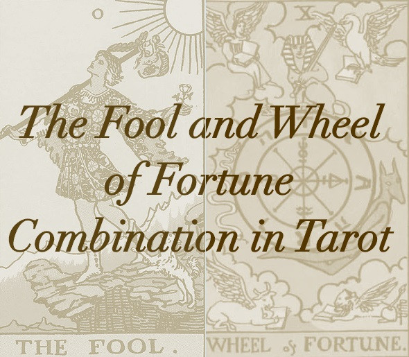 The Fool and Wheel of Fortune Combination in Tarot