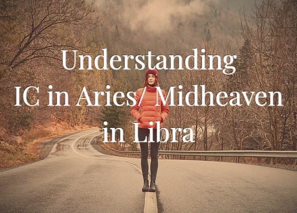 Ic in Aries/ Mc in Libra Axis