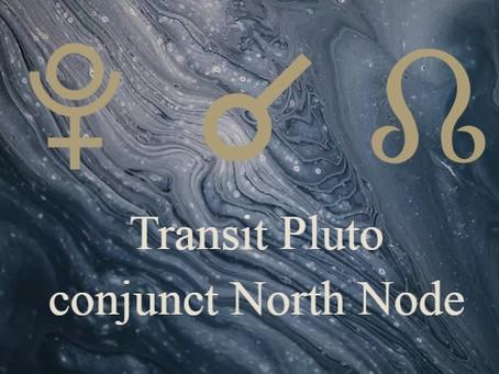 Transit Pluto conjunct natal North Node