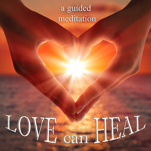 LOVE CAN HEAL (a guided meditation)