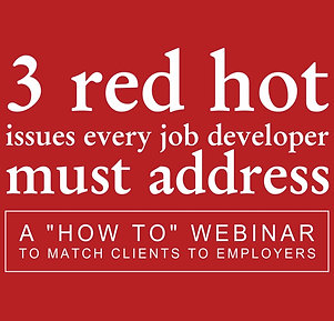 3 Red Hot Issues Every Job Developer Must Address