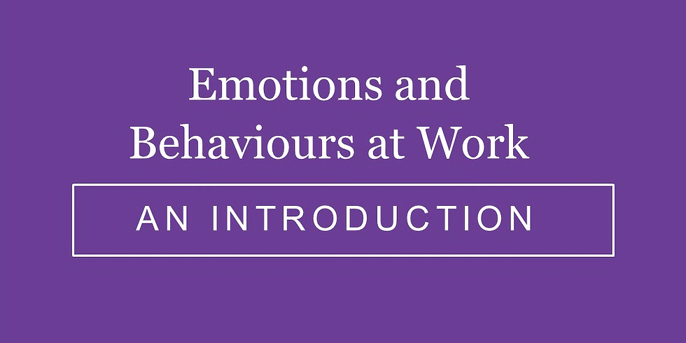 Emotions and Behaviours at Work: An Introduction November 5, 2018