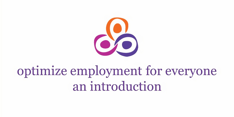 Optimize Employment for Everyone: An Introduction November 12, 2018