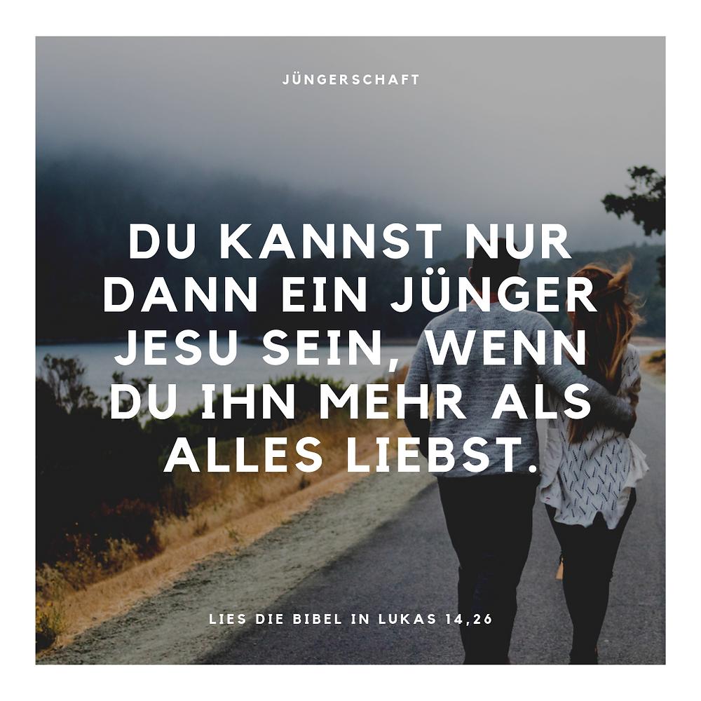 Du kannst nur dann ein Jünger Jesu sein, wenn Du Ihn mehr als alles liebst.