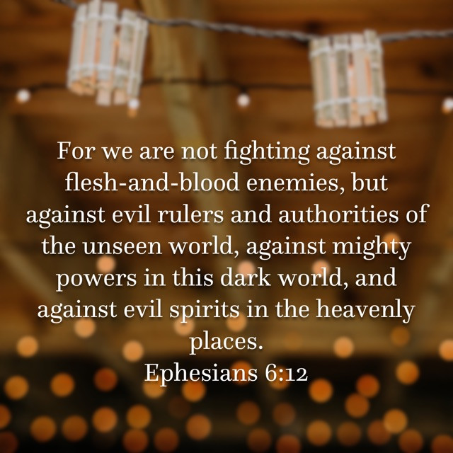 ~Life~ Ephesians 6:13-18 Therefore, put on every piece of God's armor so you will be able to resist