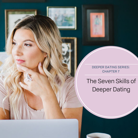 The Seven Skills of Deeper Dating