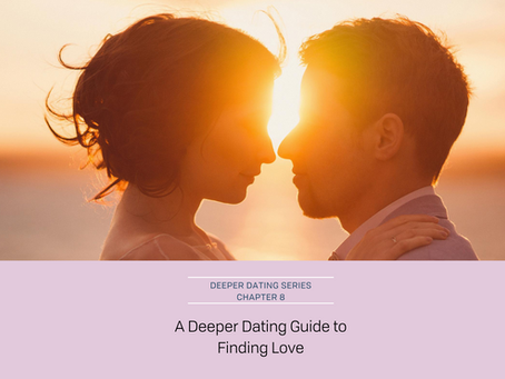 A Deeper Dating Guide to Finding Love