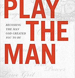 Play the Man, Become who you were meant to Be!