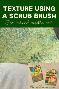 texture using a scrub brush for mixed media