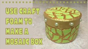 DIY Mosaic Box Using Craft Foam