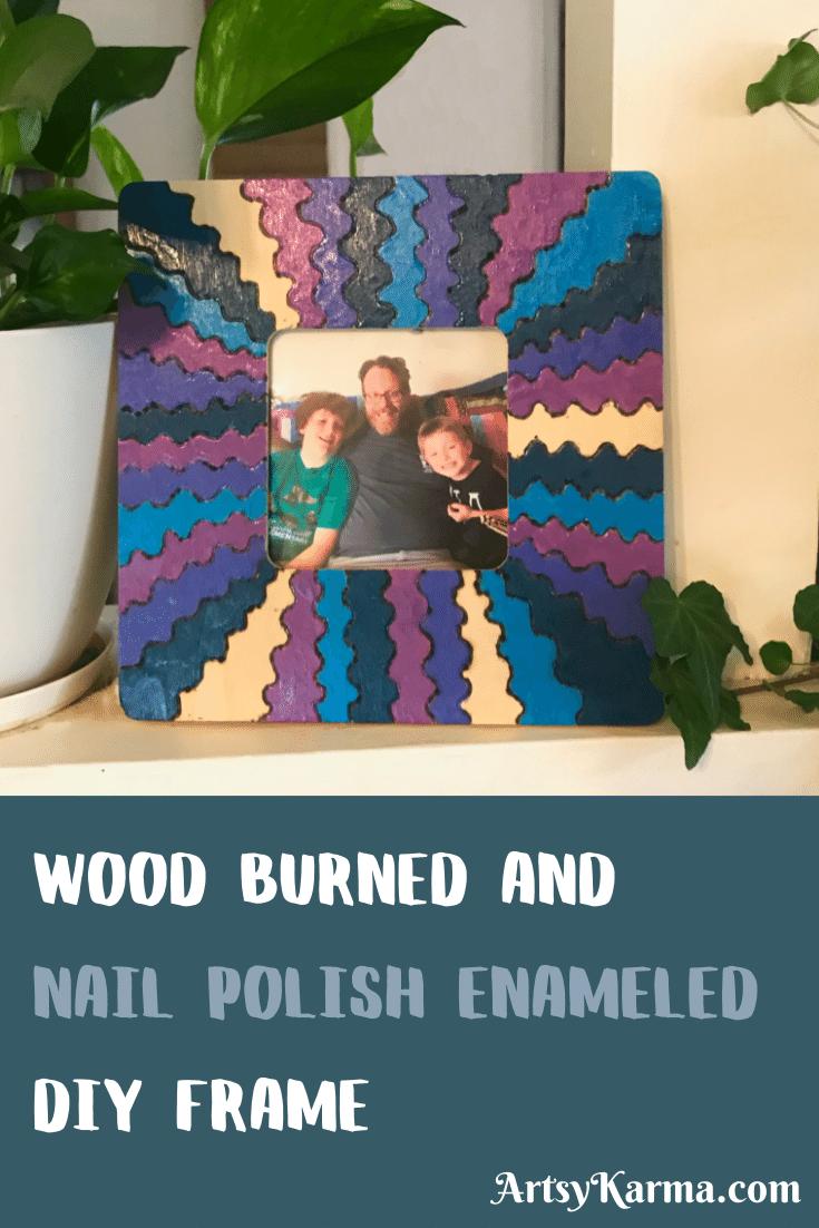 Wood burned and nail polish enameled diy frame