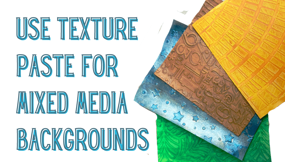 Use texture paste for mixed media backgrounds