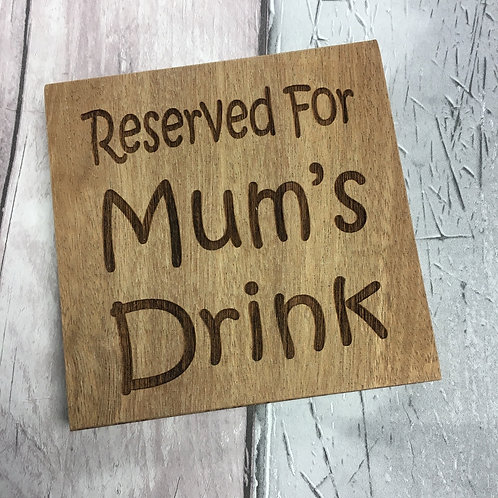 'Reserved for Mum's Drink' Wooden Coaster
