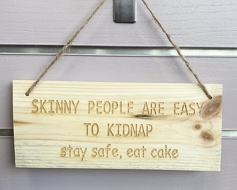 Skinny People Are Easy To Kidnap Wooden Hanging Sign