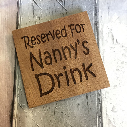 'Reserved for Nanny's Drink' Wooden Coaster