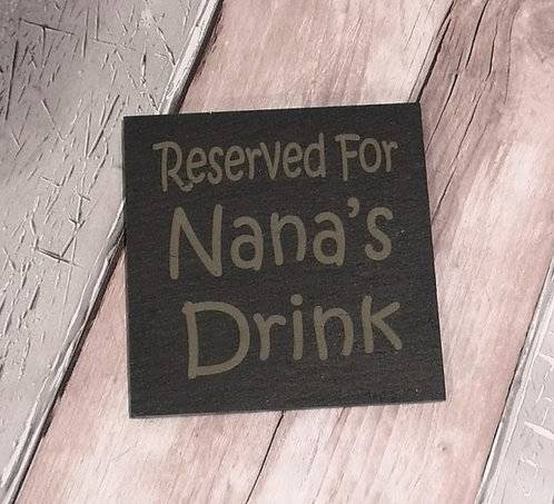 'Reserved for Nana's Drink' Slate Coaster