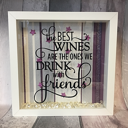 'The Best Wines Are The Ones We Drink With Friends' 3D Box Frame