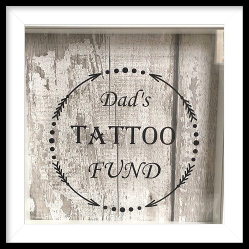 'Dad's Tattoo Fund' 3D Money Box Vinyl Frame