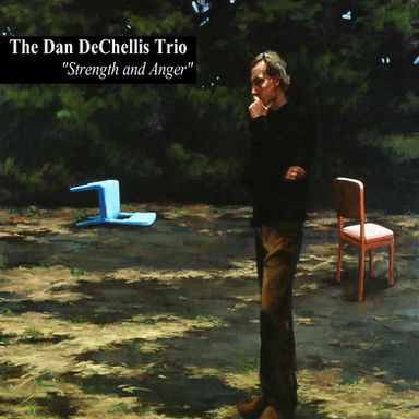 The Dan DeChellis Trio - Strength and Anger