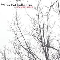 Dan Dechelis Trio - My Age of Anxiety