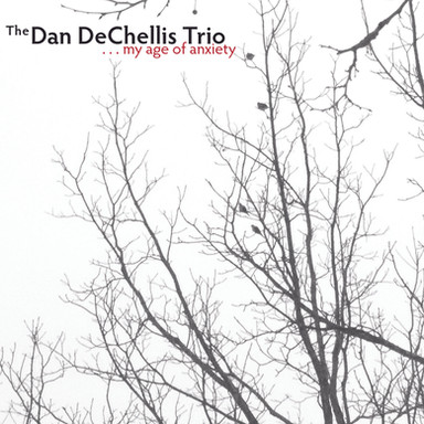 Dan Dechelis Trio - My Age of Anxiety