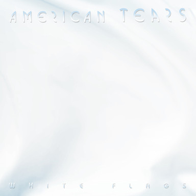 AMERICAN TEARS - White Flags