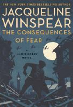 Consequences of Fear, A Maisie Dobbs Nov
