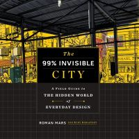 The 99% invisible city, a field guide to