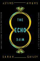 Gailey, Sarah,The echo wife
