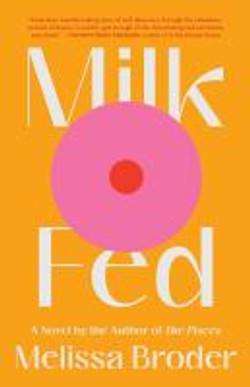Broder, Melissa,Milk fed ;a novel