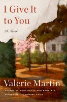 Martin, Valerie,I give it to you ;a nove