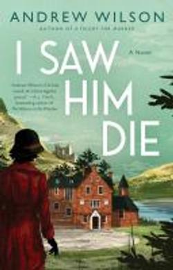 Wilson, Andrew,I saw him die ;a novel