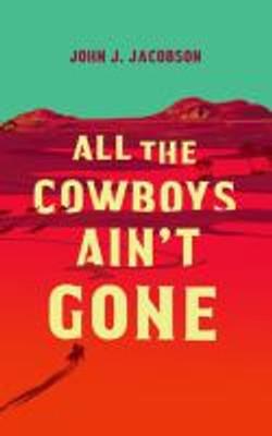 All the cowboys ain't gone, a novel