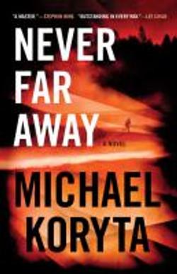 Koryta, Michael,Never far away