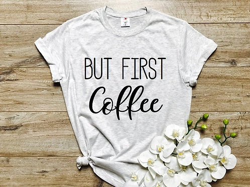PLAYERA BUT FIRST COFFEE