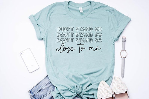 PLAYERA DONT STAND SO CLOSE TO ME