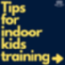 Tips for indoor kids training.png