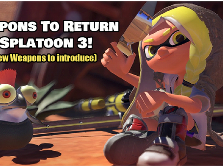 Matt Edwards: 5 Weapons To Return In Splatoon 3 (And 5 New Weapons to introduce)