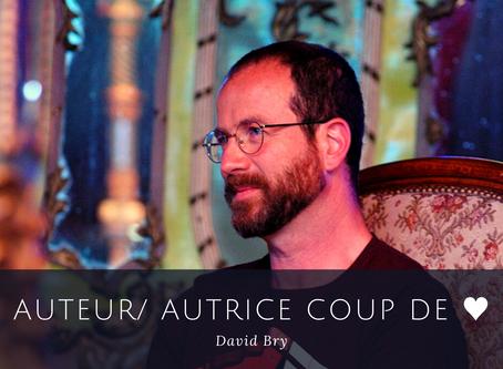 Auteur/ autrice coup de ♥ : David Bry
