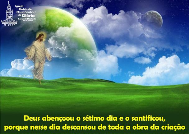 Deus abençoou o sétimo dia e o santificou, porque nesse dia descansou de toda a obra da criação
