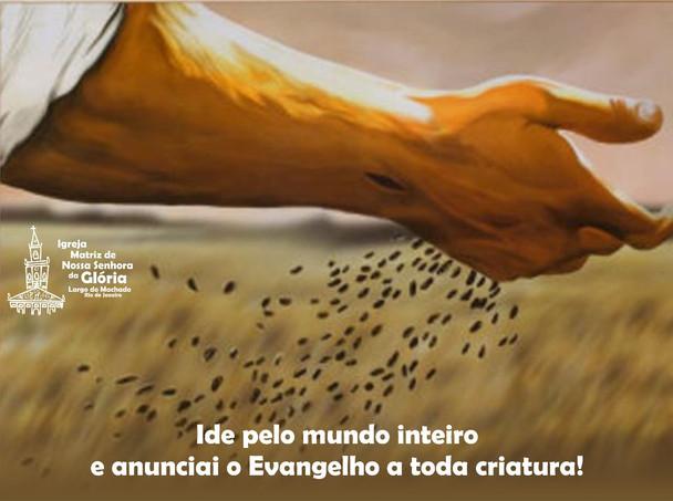 Ide pelo mundo inteiro e anunciai o Evangelho a toda criatura!